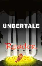 Undertale and Underfell x Reader Lemons [ON HOLD] by NerdyGeekGamer