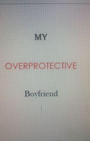 my boyfriend is overprotective