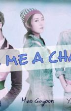 GIVE ME A CHANCE by YeoboBeast