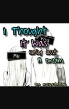 I Thought It Was Only Just A Dream by MsCrystalPink