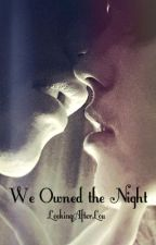 We Owned the Night (One Direction Fanfic) by LookingAfterLou