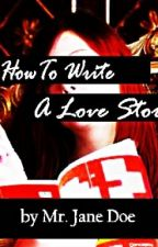 How To Write A Love Story by MrJaneDoe