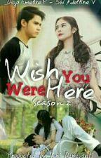 Wish You Were Here (Season II) by ismisumooo