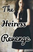 The Heiress Revenge (LuYoon FanFic) by wishfulthinker_xx