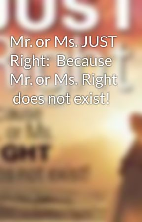 Mr. or Ms. JUST Right:  Because Mr. or Ms. Right  does not exist! by MRorMSJUSTRight