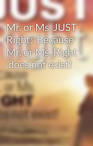 Mr. or Ms. JUST Right:  Because Mr. or Ms. Right  does not exist!