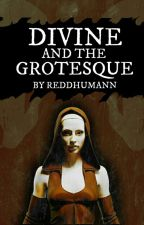 Divine and the Grotesque by ReddHumann