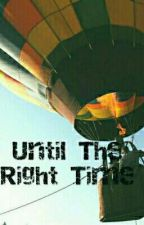 'Til the right time by iamKOSHER