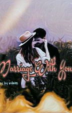 MARRIAGE WITH YOU by infat15