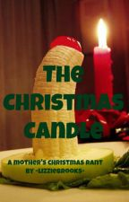 The Christmas Candle - A Mother's Christmas Rant by -LizzieBrooks-