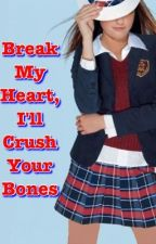 Break My Heart I'll Crush Your Bones {On Hold; Needs Inspiration} by lostadventure