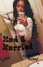 """Mad & Married *sequel to """"Everything I never Wanted"""" by Thug_Paradise"""