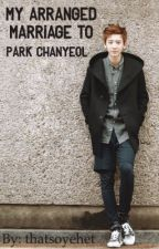 My Arranged Marriage to Chanyeol of EXO (COMPLETED) by thatsoyehet