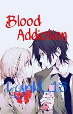 Blood Addiction [ON HOLD] by LynM_18