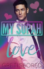 My Supah Love (COMPLETED) by Gretisbored