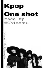 KPOP ONE SHOTS (story finished) by Chimchu_