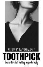 TOOTHPICK (Selesai) by paperromance