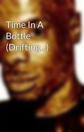 Time In A Bottle (Drifting...) by MonticeHarmon