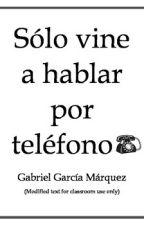 Sólo Vine A Hablar Por Teléfono- Gabriel Garcia Marquez by AbelRodriguez_