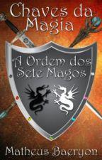 Chaves Da Magia - A Ordem Dos Sete Magos [Hiatus] by MatheusBaeryon