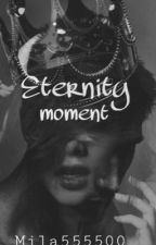 Eternity moment. #Wattys2016 by mila555500