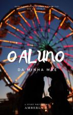 O Aluno Da Minha Mãe (#wattys2017) by evelyncouto