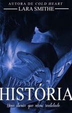 Nossa História - Uma ilusão que virou realidade by larasmithe