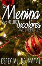 A Menina dos Olhos Bicolores *Especial de Natal* by LoveElvisPresley