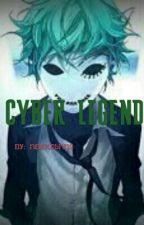 Cyber Legend (Editing) by CakeiBrine