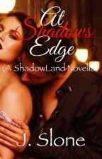 At Shadow's Edge (A ShadowLand Novella; ShadowLand Vol. 2.5)  by luvNlifeNtliterature