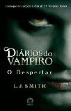 DIÁRIO DO VAMPIRO:O DESPERTAR by RyssFonsc
