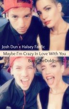 Maybe I'm Crazy In Love With You (Josh Dun x Halsey Fanfic) by BangTheDoldrums21