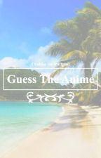 ♡ Guess The Anime ♡ by otahku
