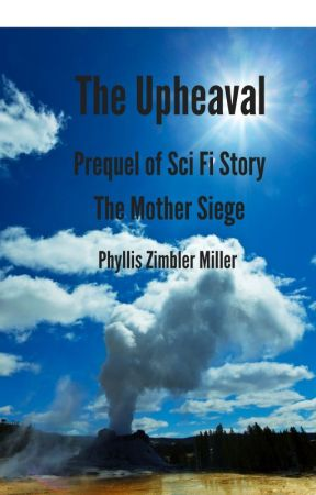 The Upheaval: Prequel of Sci Fi Story The Mother Siege by ZimblerMiller