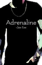 Adrenaline (completed) by SaiaKnox