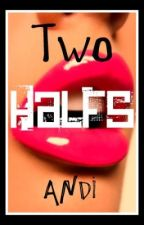 Two Halfs by -ANDI-