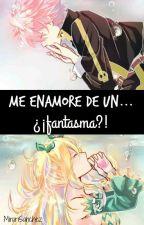 Me enamoré de un... ¿¡fantasma?! by MirariSanchez