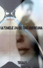 Ultimele 24 de ore împreună (În Curs De Rescriere) by TBia21