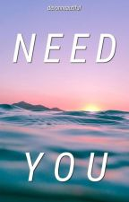 Need You // Justemi by devonneautiful