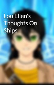 Lou Ellen's Thoughts On Ships by X_Lou_Ellen_X