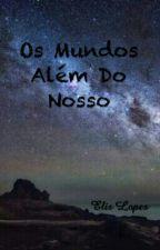 Os Mundos Além Do Nosso by Elis_Lopes