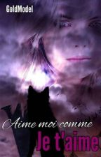 Aime moi comme je t'aime by GoldModel