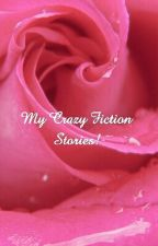 My Crazy Fiction Stories by maddiepattie8466
