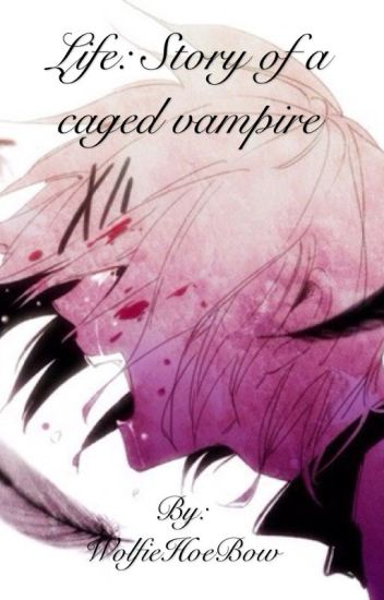 Life: Story of a caged vampire