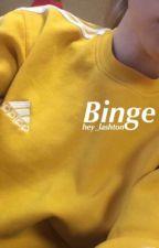 Binge by hey_lashton