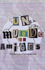 Un Mundo de amigos by DannyVillalvaCanela