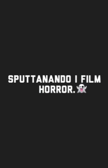 SPUTTANANDO I FILM HORROR