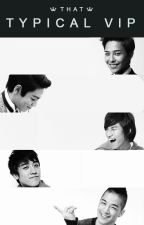 That Typical VIP (A Big Bang Fanfiction) by VIPfanfic