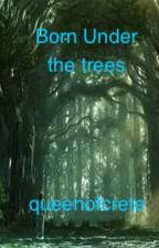 Born Under the Trees (book 2 in the raised by the ocean series) by queenofcrete