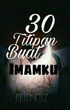 #2 30 Titipan Buat Imamku (ON HOLD FOR SPM) by QilaNiz